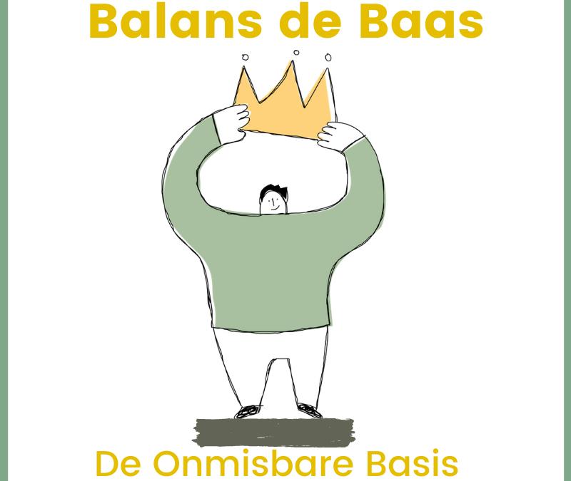 Balans de Baas – De Onmisbare Basis